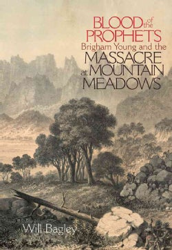 Blood of the Prophets: Brigham Young and the Massacre at Mountain Meadows (Paperback)