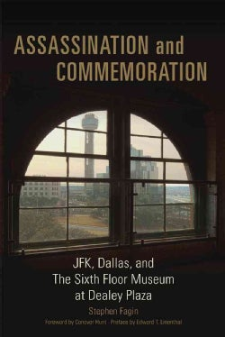Assassination and Commemoration: JFK, Dallas, and the Sixth Floor Museum at Dealey Plaza (Hardcover)