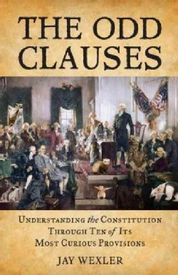 The Odd Clauses: Understanding the Constitution Through Ten of Its Most Curious Provisions (Hardcover)