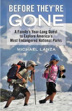 Before They're Gone: A Family's Year-Long Quest to Explore America's Most Endangered National Parks (Hardcover)