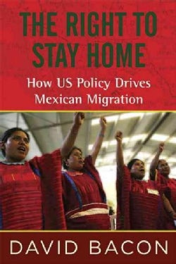 The Right to Stay Home: How Us Policy Drives Mexican Migration (Hardcover)