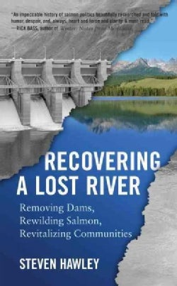 Recovering a Lost River: Removing Dams, Rewilding Salmon, Revitalizing Communities (Paperback)