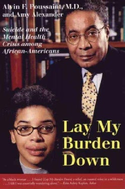 Lay My Burden Down: Suicide and the Mental Health Crisis Among African-Americans (Paperback)