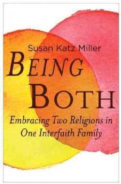 Being Both: Embracing Two Religions in One Interfaith Family (Hardcover)