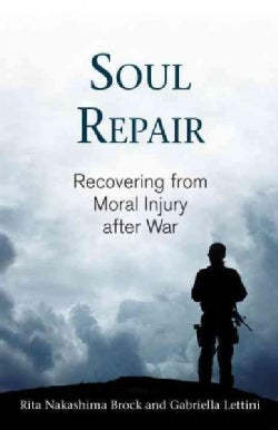 Soul Repair: Recovering from Moral Injury After War (Hardcover)