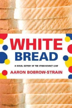 White Bread: A Social History of the Store-Bought Loaf (Hardcover)