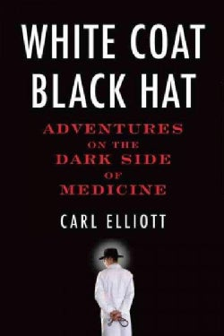 White Coat, Black Hat: Adventures on the Dark Side of Medicine (Hardcover)