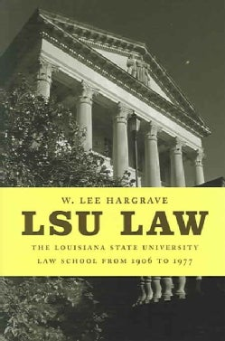 LSU Law: The Louisiana State University Law School from 1906 to 1977 (Hardcover)