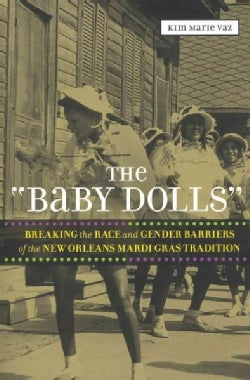 """The """"Baby Dolls"""": Breaking the Race and Gender Barriers of the New Orleans Mardi Gras Tradition (Paperback)"""