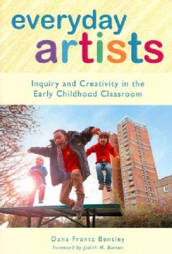 Everyday Artists: Inquiry and Creativity in the Early Childhood Classroom (Paperback)