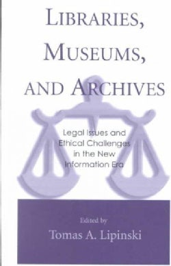 Libraries, Museums, and Archives: Legal Issues and Ethical Challenges in the New Information Era (Hardcover)