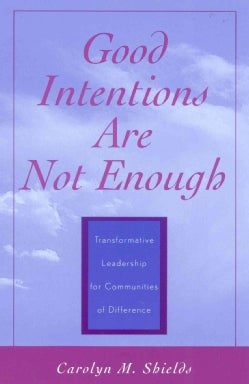 Good Intentions Are Not Enough: Transformative Leadership for Communities of Difference (Paperback)