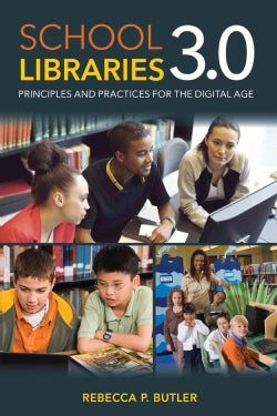 School Libraries 3.0: Principles and Practices for the Digital Age (Paperback)