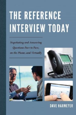 The Reference Interview Today: Negotiating and Answering Questions Face to Face, on the Phone, and Virtually (Paperback)