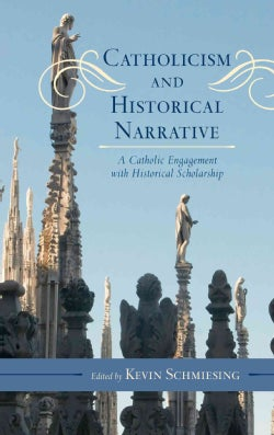 Catholicism and Historical Narrative: A Catholic Engagement With Historical Scholarship (Hardcover)