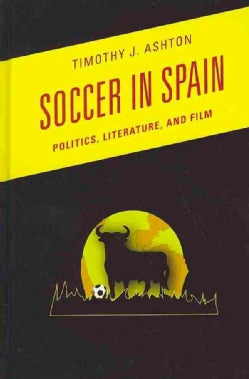 Soccer in Spain: Politics, Literature, and Film (Hardcover)