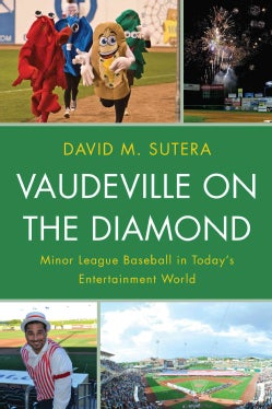 Vaudeville on the Diamond: Minor League Baseball in Todays Entertainment World (Hardcover)