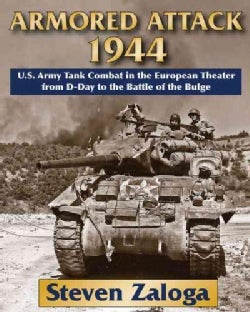 Armored Attack 1944: U.S. Army Tank Combat in the European Theater from D-Day to the Battle of the Bulge (Hardcover)