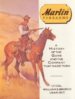 Marlin Firearms: A History of the Guns and the Company That Made Them (Hardcover)