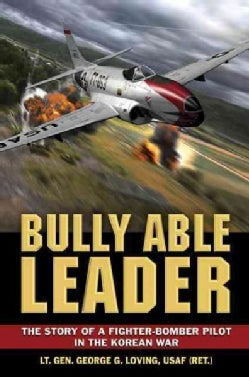 Bully Able Leader: The Story of a Fighter-Bomber Pilot in the Korean War (Hardcover)