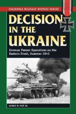 Decision in the Ukraine: German Panzer Operations on the Eastern Front, Summer 1943 (Paperback)