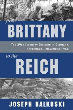 From Brittany to the Reich: The 29th Infantry Division in Germany, September-November 1944 (Hardcover)