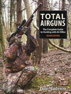 Total Airguns: The Complete Guide to Hunting With Air Rifles (Hardcover)