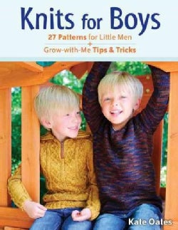 Knits for Boys: 27 Patterns for Little Men + Grow-with-Me Tips & Tricks (Paperback)
