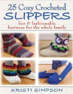 25 Cozy Crocheted Slippers: Fun & Fashionable Footwear for the Whole Family (Paperback)