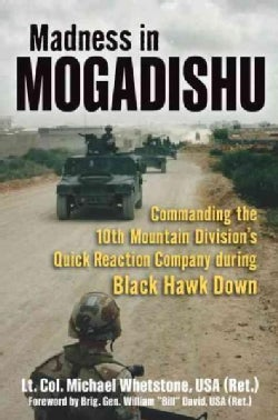 Madness in Mogadishu: Commanding the 10th Mountain Division's Quick Reaction Company During Black Hawk Down (Hardcover)