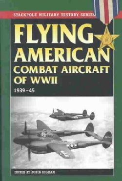 Flying American Combat Aircraft of Ww II: 1939-1945 (Paperback)