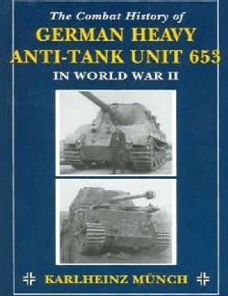 The Combat History Of German Heavy Anti-tank Unit 653 In World War Ii (Paperback)