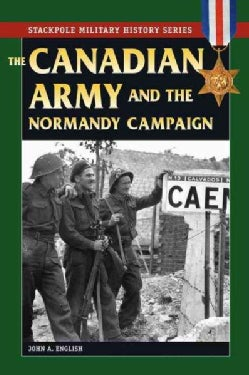 The Canadian Army and the Normandy Campaign (Paperback)