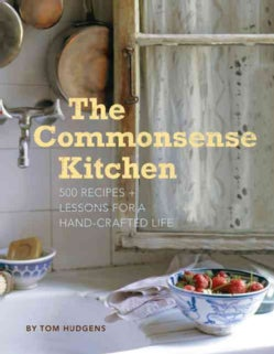 The Commonsense Kitchen: 500 Recipes + Lessons for a Hand-Crafted Life (Hardcover)