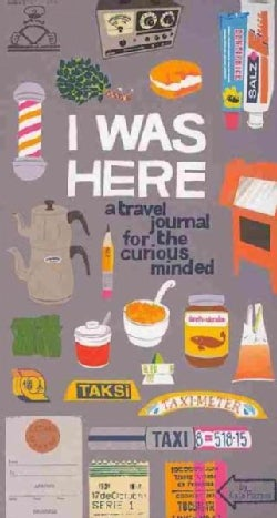 I Was Here: A Travel Journal for the Curious Minded (Notebook / blank book)