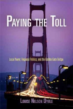 Paying the Toll: Local Power, Regional Politics, and the Golden Gate Bridge (Paperback)
