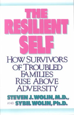 The Resilient Self: How Survivors of Troubled Families Rise Above Adversity (Paperback)