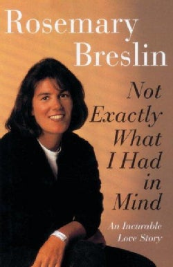 Not Exactly What I Had in Mind: An Incurable Love Story (Paperback)