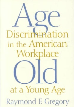Age Discrimination in the American Workplace: Old at a Young Age (Hardcover)