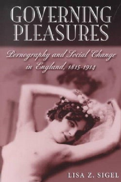 Governing Pleasures: Pornography and Social Change in England, 1815-1914 (Paperback)