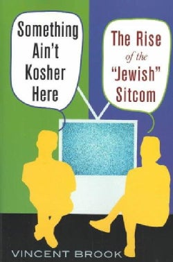 "Something Ain't Kosher Here: The Rise of the ""Jewish"" Sitcom (Paperback)"