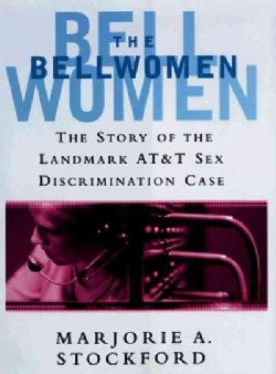 The Bellwomen: The Story of the Landmark At&t Sex Discrimination Case (Hardcover)