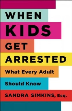 When Kids Get Arrested: What Every Adult Should Know (Paperback)