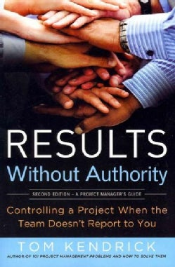 Results without Authority: Controlling a Project When the Team Doesn't Report to You (Paperback)