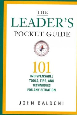 The Leader's Pocket Guide: 101 Indispensable Tools, Tips, and Techniques for Any Situation (Hardcover)