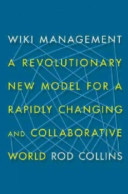Wiki Management: A Revolutionary New Model for a Rapidly Changing and Collaborative World (Hardcover)