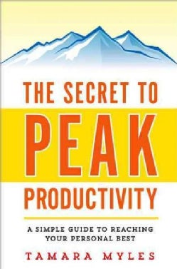 The Secret to Peak Productivity: A Simple Guide to Reaching Your Personal Best (Paperback)