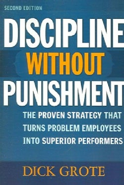 Discipline Without Punishment: The Proven Strategy That Turns Problem Employees into Superior Performers (Paperback)
