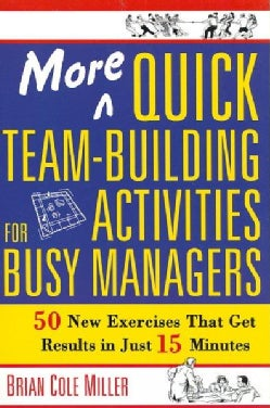 More Quick Team-Building Activities for Busy Managers: 50 New Exercises That Get Results in Just 15 Minutes (Paperback)