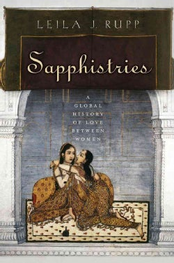 Sapphistries: A Global History of Love Between Women (Paperback)
